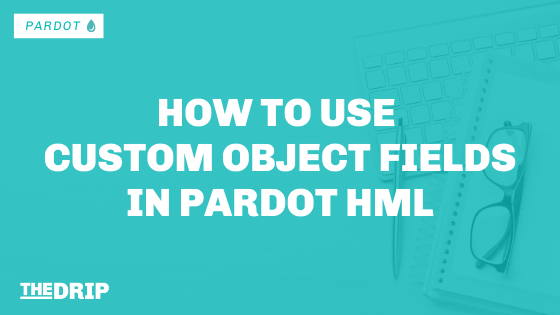 How to Use Custom Object Fields in Pardot HML
