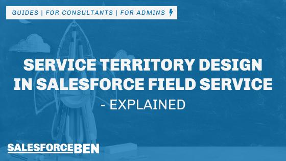 Service Territory Design in Salesforce Field Service – Explained