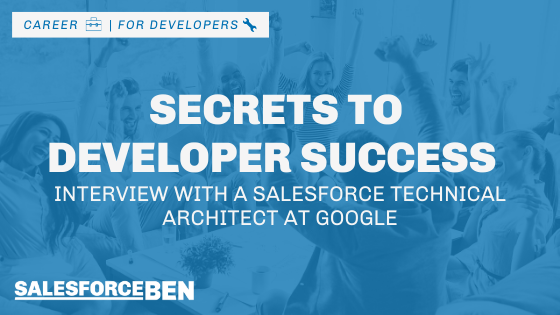 Secrets to Developer Success – Interview with a Salesforce Technical Architect at Google