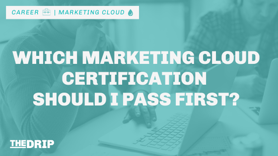 Which Marketing Cloud Certification Should I Pass First?
