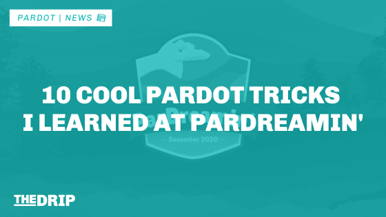 10 Cool Pardot Tricks I Learned at ParDreamin'
