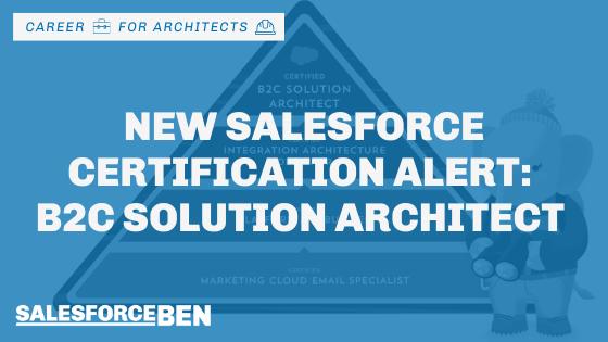 Certified B2C Solution Architect – New Salesforce Certification Alert!