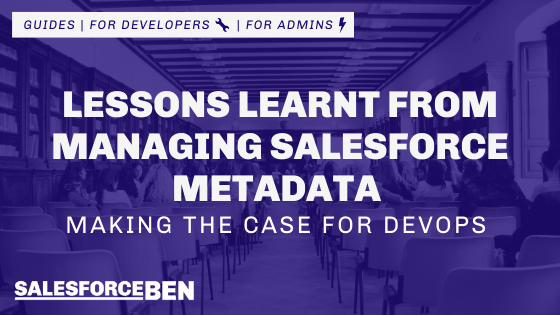Lessons Learnt from Managing Salesforce Metadata – Making the Case for DevOps