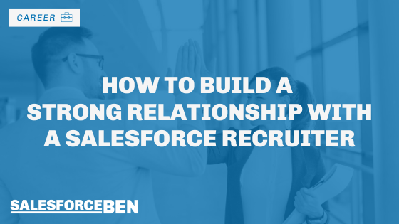 How to Build a Strong Relationship with a Salesforce Recruiter