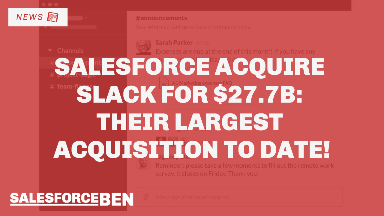 Salesforce Acquire Slack for $27.7B – Largest Salesforce Acquisition to Date!