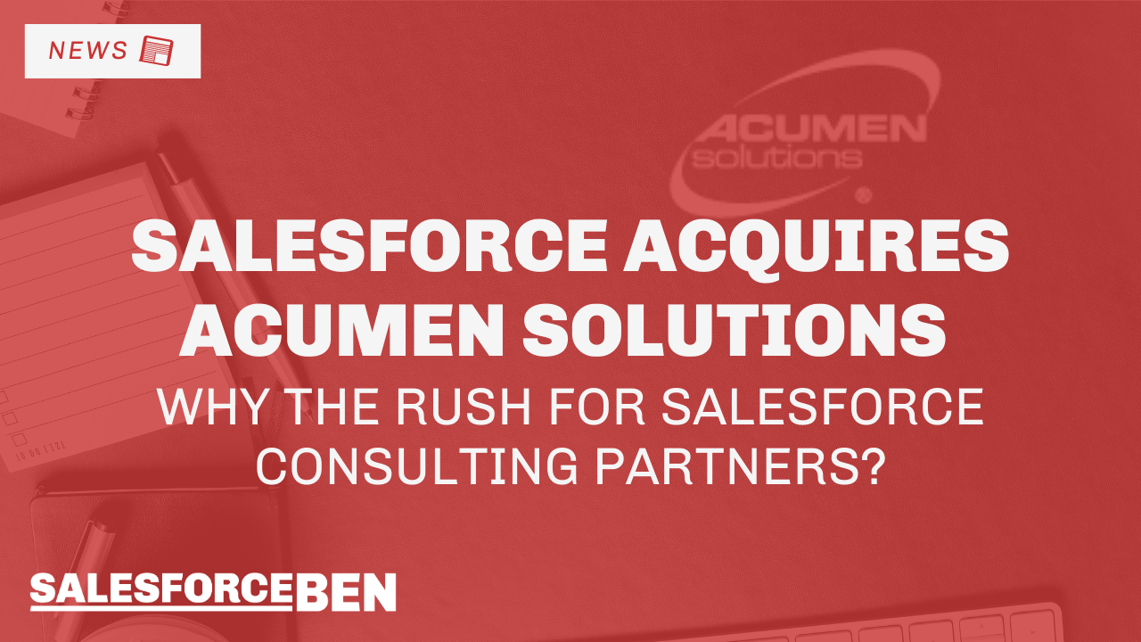 Salesforce Acquires Acumen Solutions – Why the Rush for Salesforce Consulting Partners?