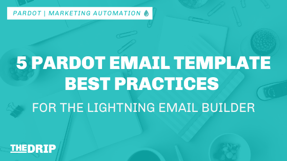 5 Pardot Email Template Best Practices for the Lightning Email Builder