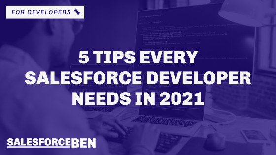 5 Tips Every Salesforce Developer Needs in 2021