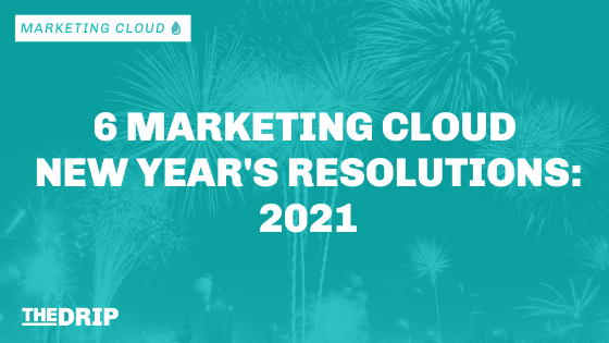 6 Marketing Cloud New Year's Resolutions 2021