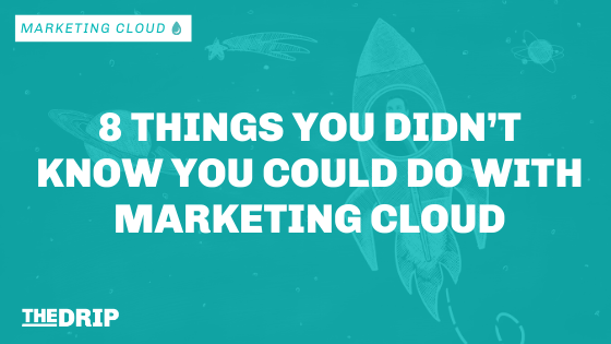 8 Things You Didn't Know You Could Do With Marketing Cloud