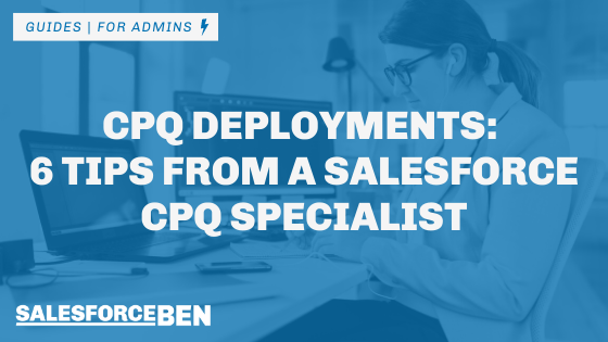 CPQ Deployments: 6 Tips from a Salesforce CPQ Specialist