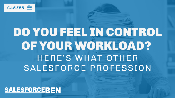 Do You Feel In Control of Your Workload? Here's What Other Salesforce Professionals Think