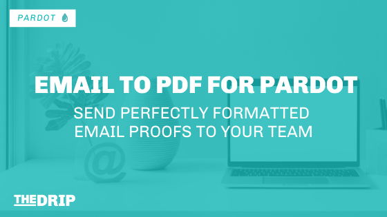Email to PDF for Pardot – Send Perfectly Formatted Email Proofs to Your Team