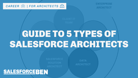 Guide to 5 Types of Salesforce Architects