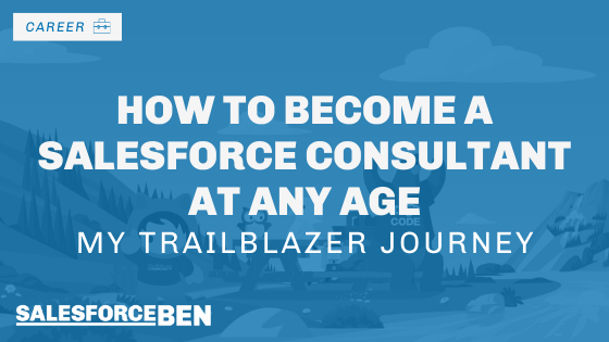 How to Become a Salesforce Consultant at any Age: My Trailblazer Journey