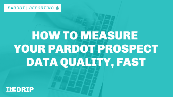 How to Measure Your Pardot Prospect Data Quality, Fast