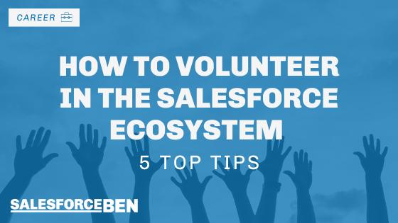 How to Volunteer in the Salesforce Ecosystem – 5 Top Tips