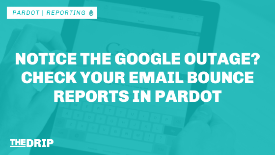 Notice the Google Outage? Check Your Email Bounce Reports in Pardot