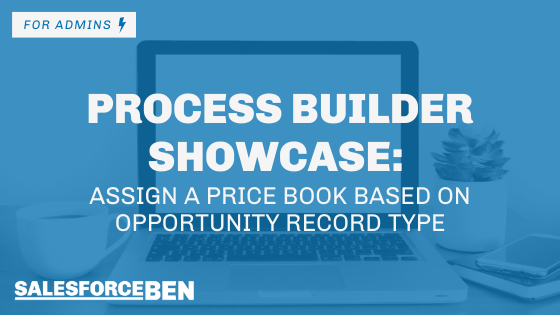 Process Builder Showcase: Assign a Price book based on Opportunity Record Type
