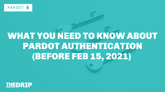 What You Need to Know About Pardot Authentication (before Feb 15, 2021)