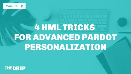4 HML Tricks for Advanced Pardot Personalization