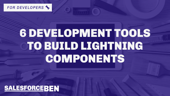 6 Development Tools to Build Lightning Components