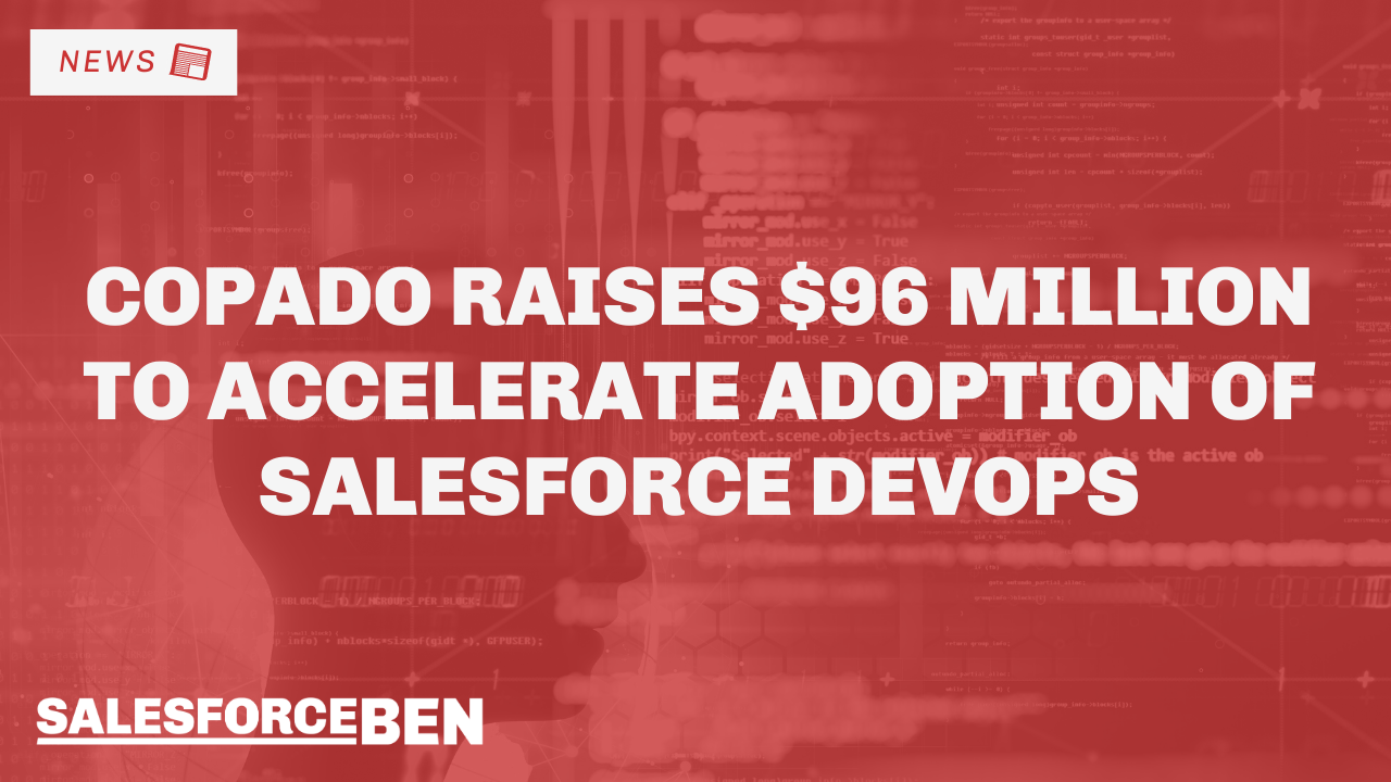 Copado Raises $96 Million to Accelerate Adoption of Salesforce DevOps