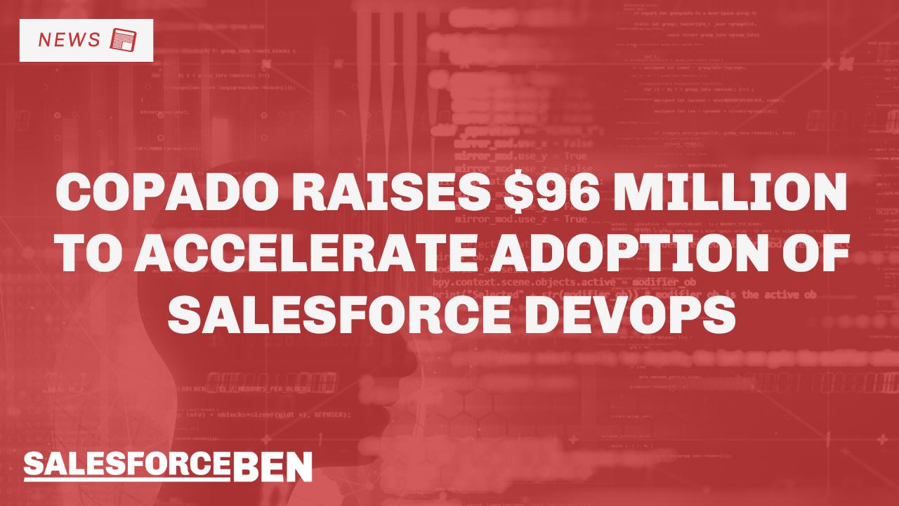 Copado Raises $96 Million to Accelerate Adoption of Salesforce DevOps