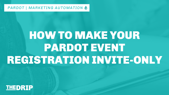 How to Make Your Pardot Event Registration Invite-only