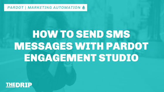 How to Send SMS Messages with Pardot Engagement Studio