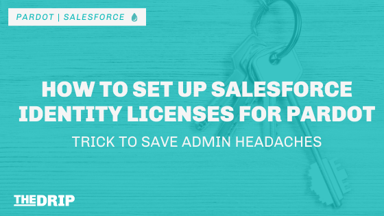 How to Set up Salesforce Identity Licenses for Pardot – Trick to Save Admin Headaches