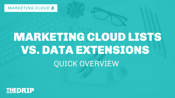 Marketing Cloud Lists vs. Data Extensions – Quick Overview