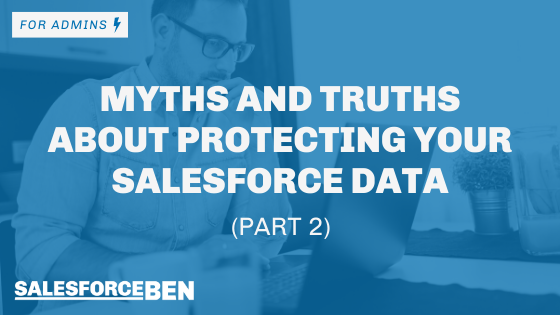 Myths and Truths About Protecting Your Salesforce Data: Part 2