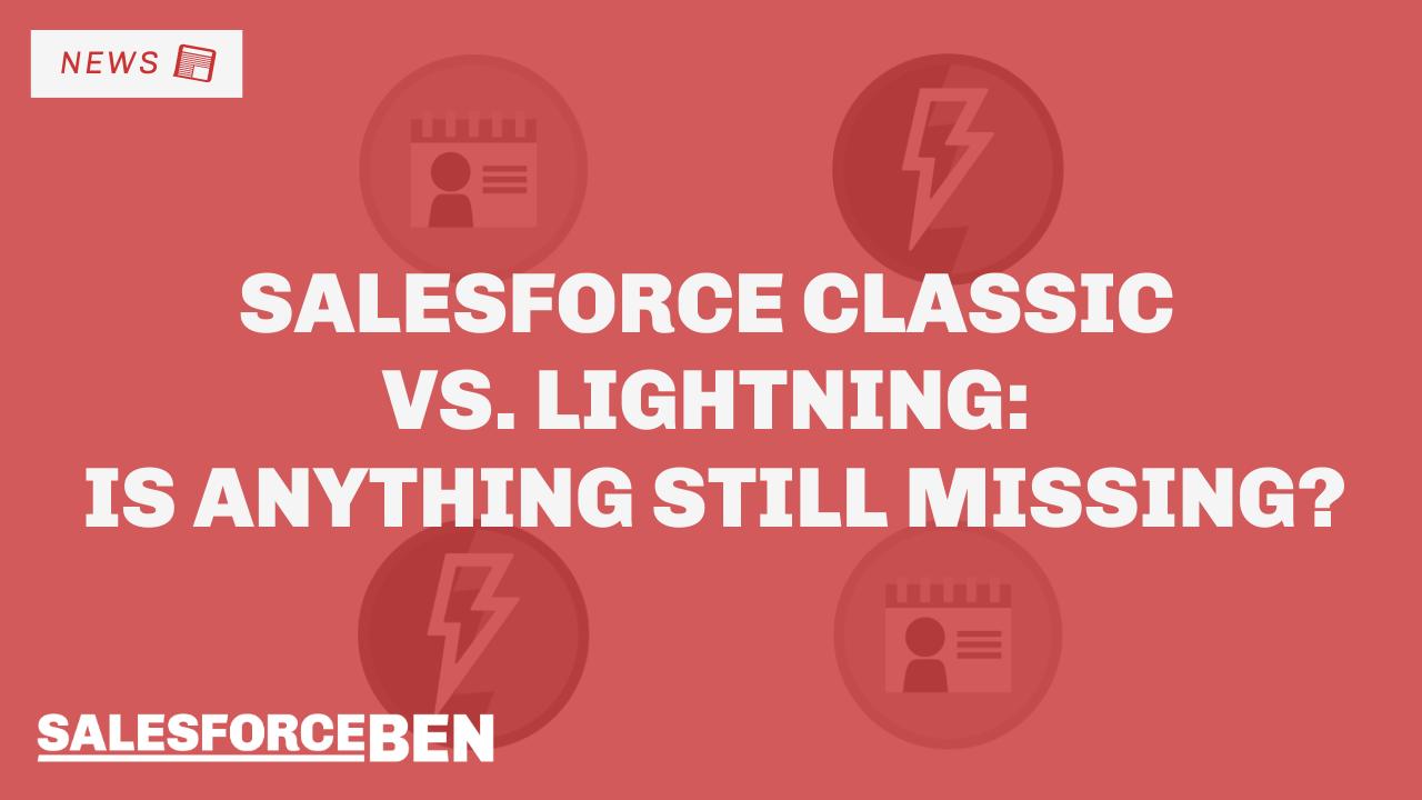 Salesforce Classic vs. Lightning – Is Anything Still Missing?