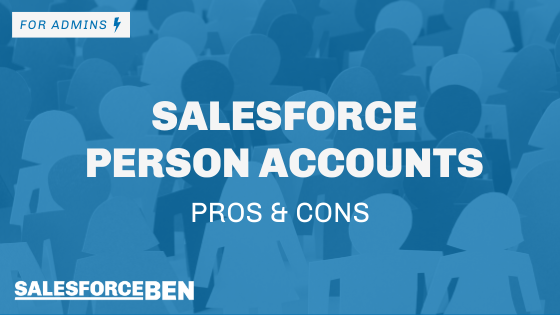 Salesforce Person Accounts – Pros and Cons