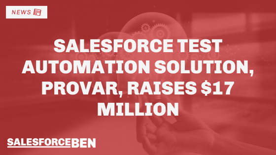 Salesforce Test Automation Solution, Provar, Raises $17 Million