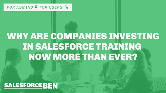 Why Are Companies Investing in Salesforce Training Now More Than Ever?