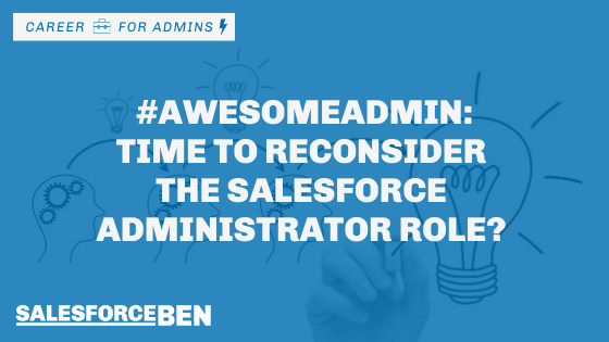 #AwesomeAdmin: Time to Reconsider the Role Salesforce Administrators Play?