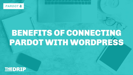 Benefits of Connecting Pardot with WordPress