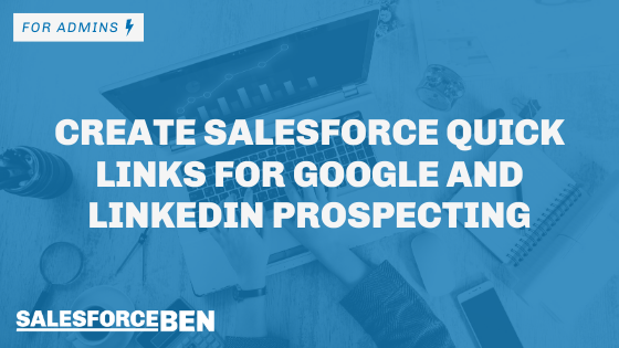 Create Salesforce Quick Links for Google and LinkedIn Prospecting