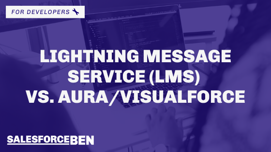 Lightning Message Service (LMS) vs. Aura/Visualforce
