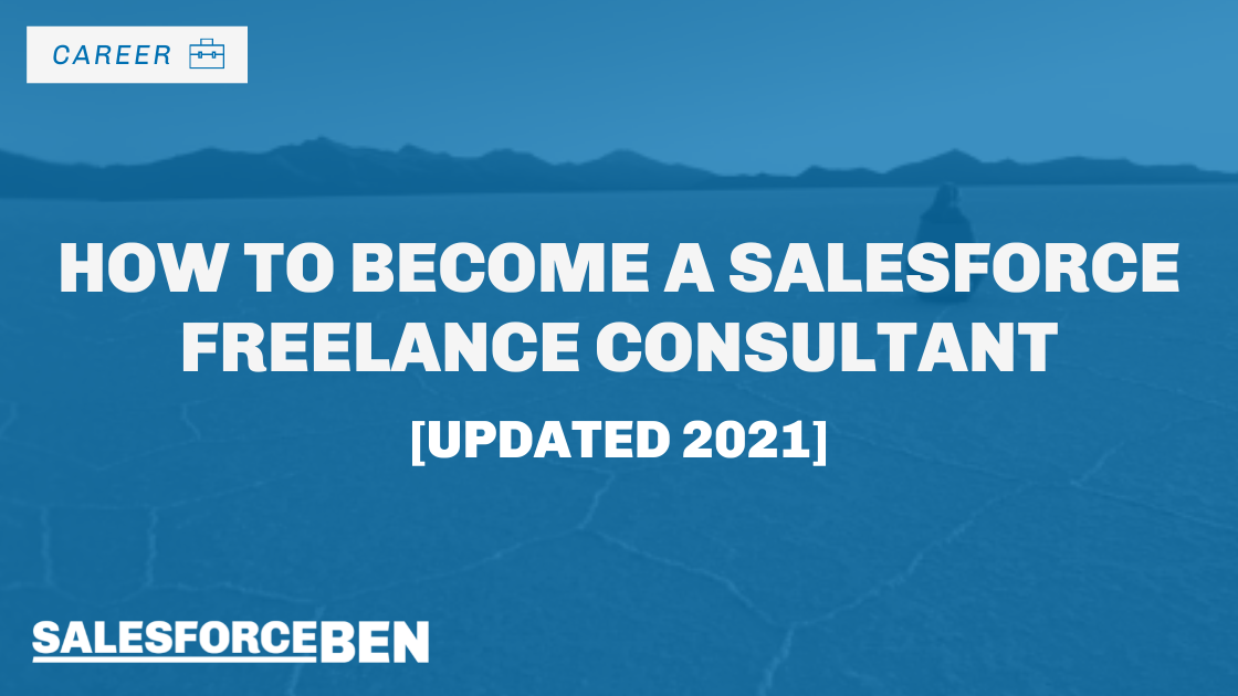 How to Become a Salesforce Freelance Consultant – The Ultimate Guide [Updated 2021]