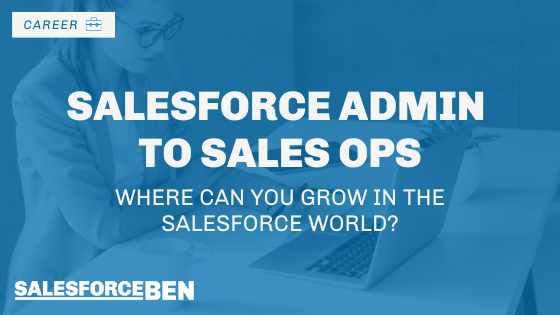 Salesforce Admin to Sales Ops: Where Can You Grow in the Salesforce World?