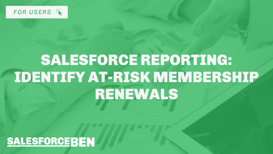 Salesforce Reporting: Identify At-risk Membership Renewals