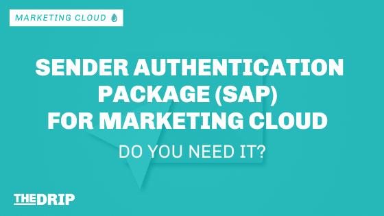 Sender Authentication Package (SAP) for Marketing Cloud – Do you need it?