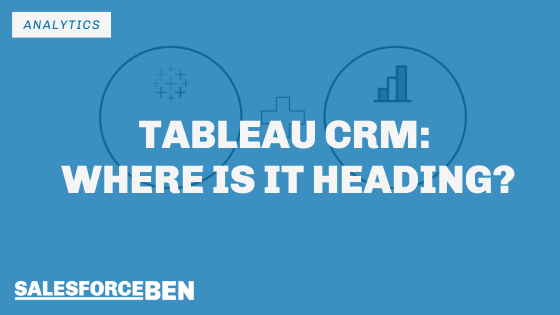 Tableau CRM – Where Is It Heading?
