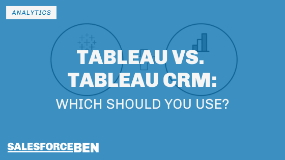 Tableau vs. Tableau CRM – Which Should You Use?