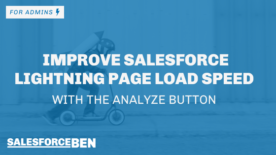 The Analyze Button: Improve Your Salesforce Lightning Page Load Speed