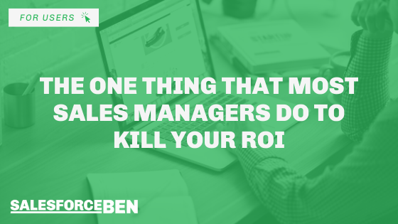 The ONE Thing That Most Sales Managers Do To Kill Your Salesforce ROI