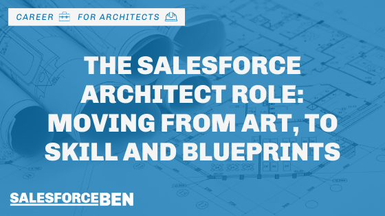 The Salesforce Architect Role: Moving from Art, to Skill and Blueprints